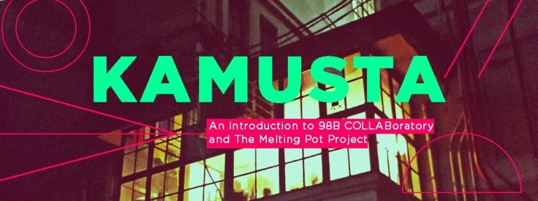 KAMUSTA : 98B and Melting Pot project by Marika Constantino & Anjo Bolarda